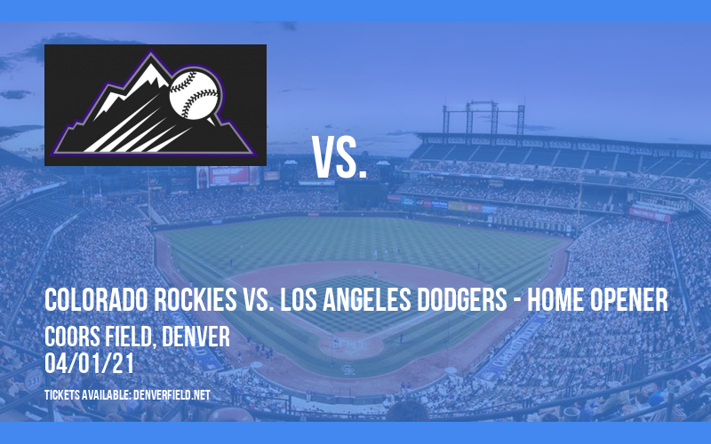 Colorado Rockies vs. Los Angeles Dodgers - Home Opener at Coors Field